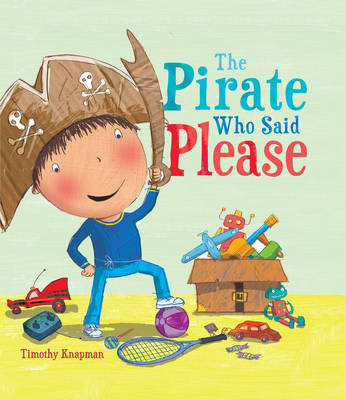 The Pirate Who Said Please by Timothy Knapman, Jimothy Oliver