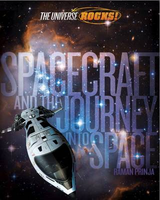The Universe Rocks: Spacecraft and the Journey into Space by Raman Prinja