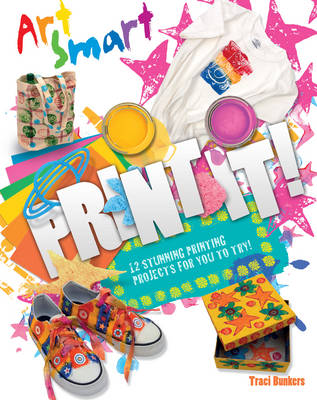 Art Smart: Print it! by Traci Bunkers