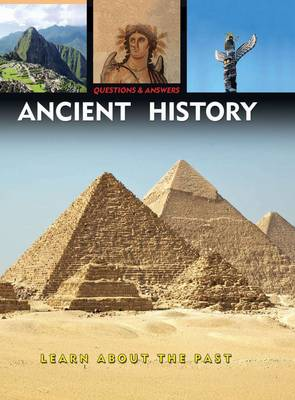 Questions & Answers: Ancient History Learn About the Past by