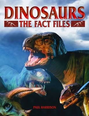 Dinosaurs the Fact Files by Paul Harrison