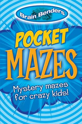 Brain Benders: Pocket Mazes Mystery Mazes for Crazy Kids! by