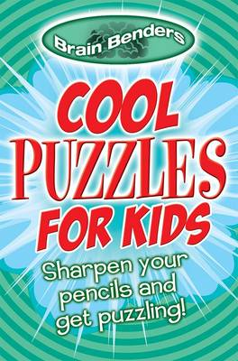 Brain Benders: Cool Puzzles for Kids Sharpen Your Pencils and Get Puzzling! by