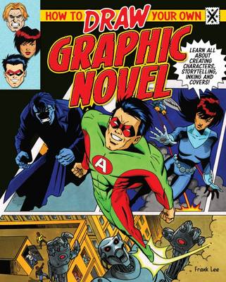 How to Draw Your Own Graphic Novel by Frank Lee, Steve Beaumont