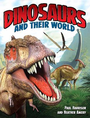 Dinosaurs and Their World by Paul Harrison, Heather Amery