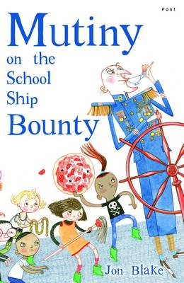 Mutiny on the School Ship Bounty by Jon Blake