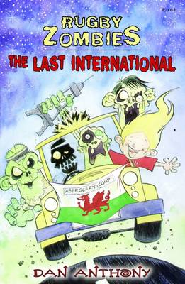 Rugby Zombies: The Last International by Dan Anthony