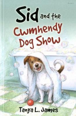 Sid and the Cwmhendy Dog Show by Tanya L. James
