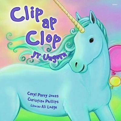 Clip Ap Clop Yr Ungorn by Caryl Parry Jones, Christian Phillips