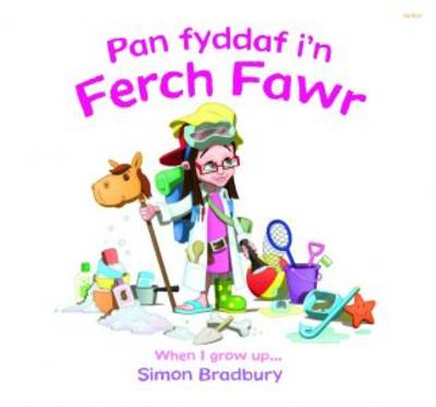 Pan Fyddaf I'n Ferch Fawr/When I Grow Up by Simon Bradbury