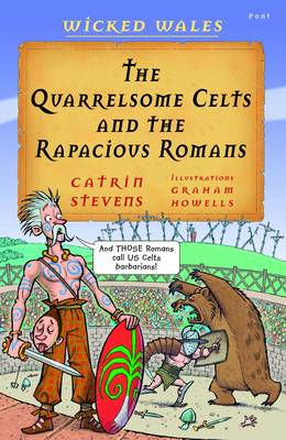 The Quarrelsome Celts and the Rapacious Romans by Catrin Stevens
