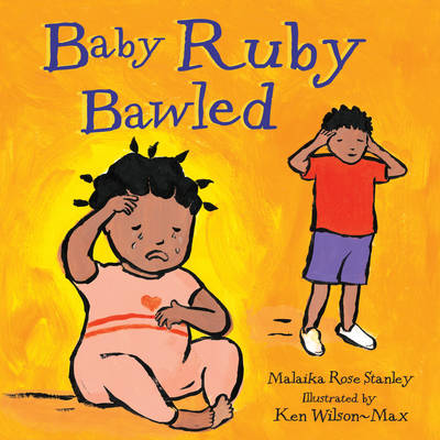 Baby Ruby Bawled by Ken Wilson-Max, Malaika Rose Stanley