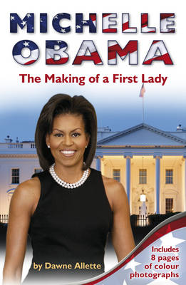 Michelle Obama The Making of a First Lady by Dawne Allette