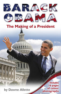 Barack Obama: The Making of a President by Dawne Allette