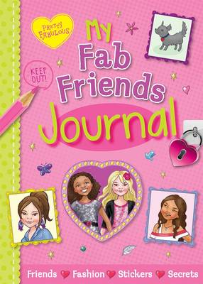 Pretty Fabulous: My Fab Friends Journal Friends * Fashion * Stickers * Secrets by Katy Jackson