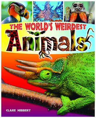 The World's Weirdest Animals by Clare Hibbert