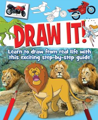 Draw It! Learn to Draw from Real Life with This Exciting Step-by-Step Guide by Various Experts