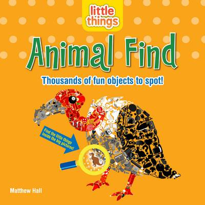 Little Things: Animal Find Thousands of Fun Objects to Spot! by Matthew Hall