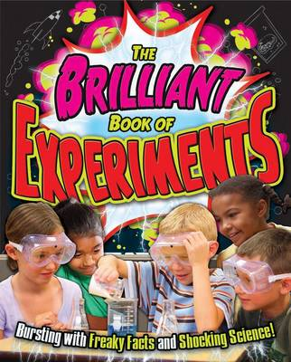 The Brilliant Book of Experiments Bursting with Freaky Facts and Shocking Science! by Sally Henry, Trevor Cook