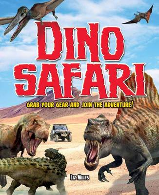 Dino Safari Grab Your Gear and Join the Adventure! by Liz Miles