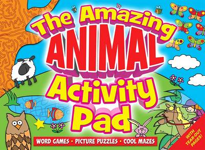 The Amazing Animal Activity Pad Word Games * Picture Puzzles * Cool Mazes by Lisa Regan