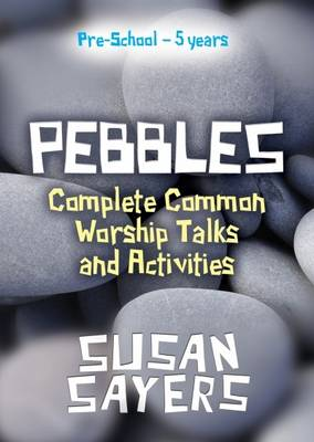 Pebbles - Complete Years A, B & C by Susan Sayers