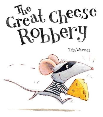 The Great Cheese Robbery by Tim Warnes