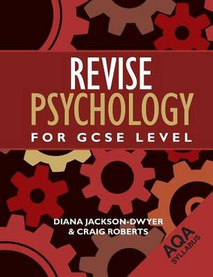Revise Psychology for GCSE Level AQA by Diana Jackson-Dwyer, Craig Roberts