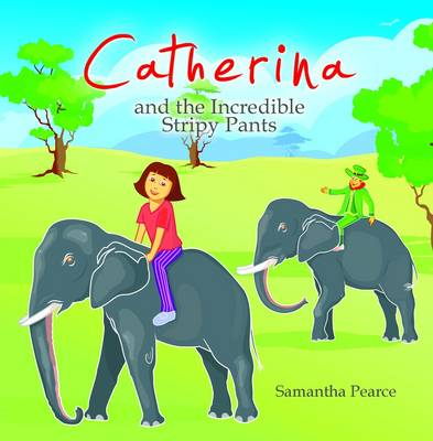 Catherina and the Incredible Stripy Pants by Pearce Samantha