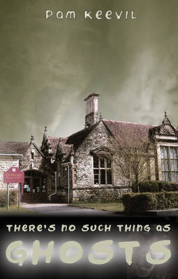 There's No Such Thing as Ghosts by Pam Keevil