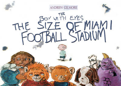 The Boy with Eyes the Size of Miami Football Stadium by Andrew Gilmore