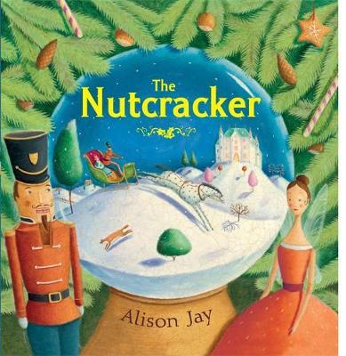 The Nutcracker by Alison Jay, Emma Goldhawk, Ann Marie Anderson