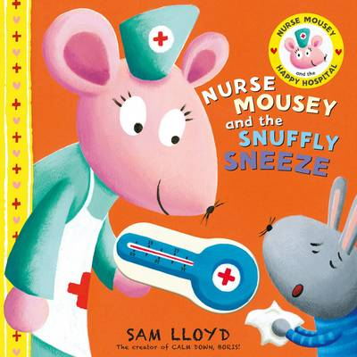 Nurse Mousey and the Snuffly Sneeze by Sam Lloyd