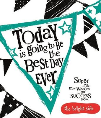 Today is Going to be the Best Day Ever Bright Side by Rachel Bright