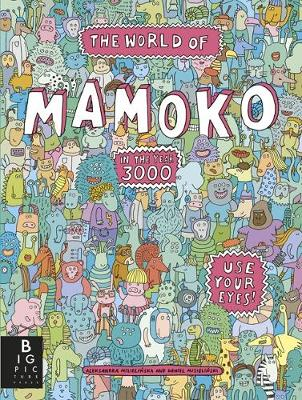 The World of Mamoko in the year 3000 by Aleksandra Mizielinski, Daniel Mizielinski