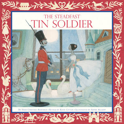 The Steadfast Tin Soldier by Hans Christian Andersen, Katie Cotton
