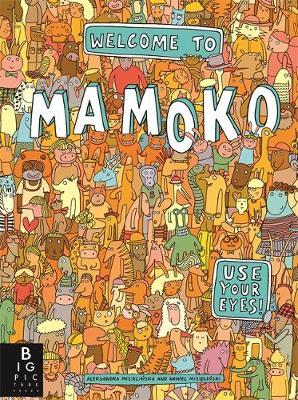 Welcome to Mamoko by Aleksandra Mizielinska, Daniel Mizielinski