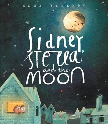 Sidney, Stella and the Moon by Emma Yarlett