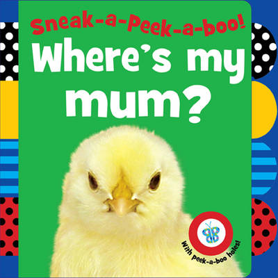 Sneak-a-peek-a-boo! Where's My Mum? by Jane Horne