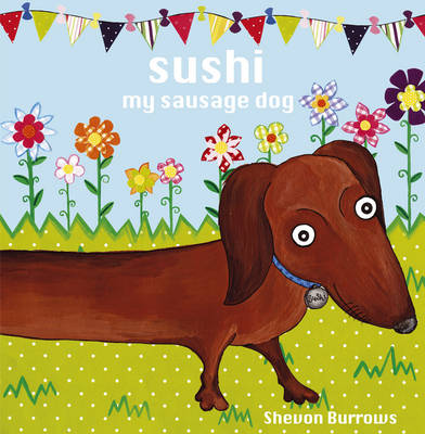 Sushi My Sausage Dog by Shevon Burrows