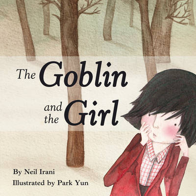 The Goblin and the Girl by Neil Irani