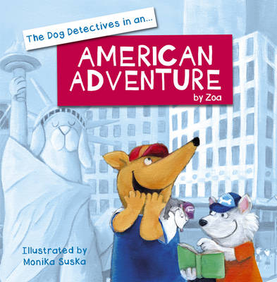 The Dog Dectectives in an American Adventure by Zoa Gypsy