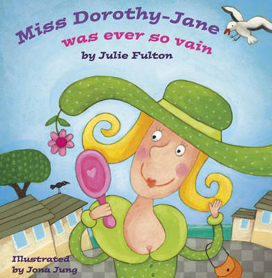 Miss Dorothy-Jane Was Ever So Vain by Julie Fulton
