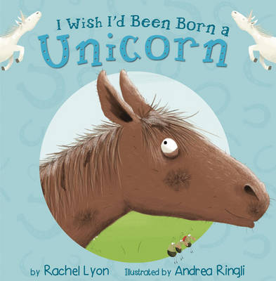 I Wish I'd Been Born a Unicorn by Rachel Lyon
