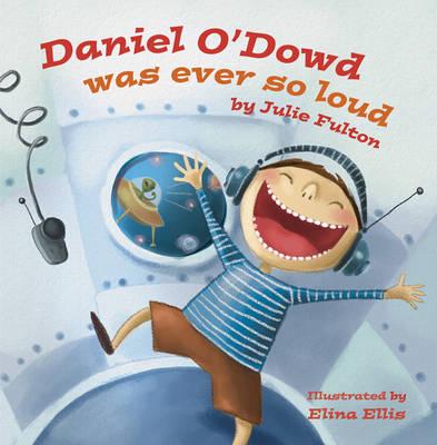 Daniel O'Dowd Was Ever So Loud by Julie Fulton