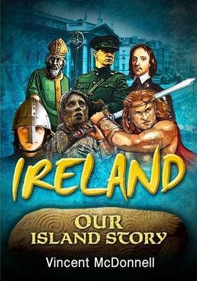 Ireland Our Island Story A History of Ireland for Children by Vincent McDonnell