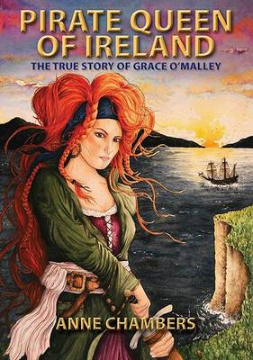 Pirate Queen of Ireland The True Story of Grace O'Malley by Anne Chambers