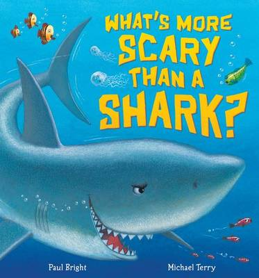 What's More Scary Than a Shark? by Paul Bright