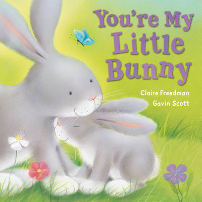 You're My Little Bunny by Claire Freedman