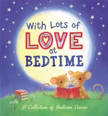 With Lots of Love at Bedtime - a Collection of Bedtime Stories by